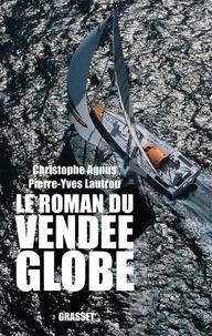 Christophe Agnus et Pierre-Yves Lautrou - Le roman du Vendée-Globe.