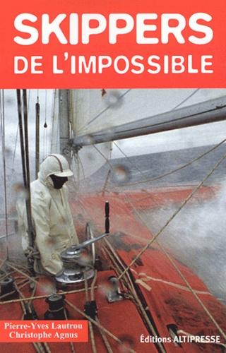 Christophe Agnus et Pierre-Yves Lautrou - Skippers de l'impossible.