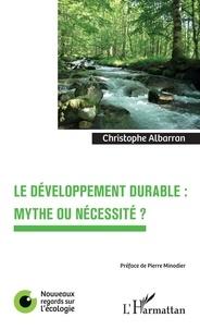 Christophe Albarran - Le développement durable : mythe ou nécessité ?.