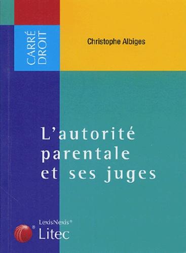 Christophe Albiges - L'autorité parentale et ses juges - Colloque de la faculté de droit de Montpellier 27 mai 2004.
