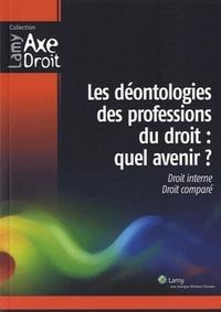 Christophe Albiges et Françoise Andrieux - Les déontologies des professions du droit : Quel avenir ? - Droit interne, droit comparé.