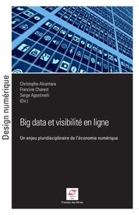 Christophe Alcantara et Francine Charest - Big Data et visibilité en ligne - Un enjeu pluridisciplinaire de l'économie numérique.