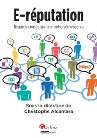 Christophe Alcantara - E-réputation : regards croisés sur une notion émergente.
