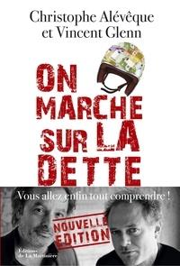 Christophe Alévêque et Vincent Glenn - On marche sur la dette - Vous allez enfin tout comprendre !.