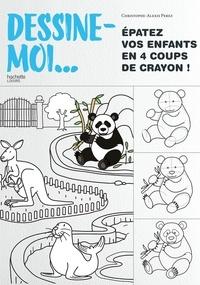Christophe-Alexis Perez - Dessine-moi... - Epatez vos enfants en 4 coups de crayon !.