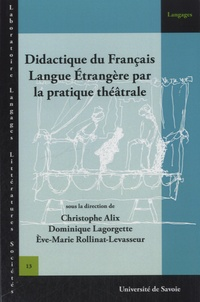 Christophe Alix et Dominique Lagorgette - Didactique du Français Langue Etrangère par la pratique théâtrale.