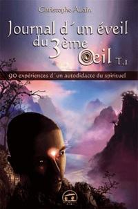 Christophe Allain - Journal d'un éveil du 3e oeil - Tome 1.