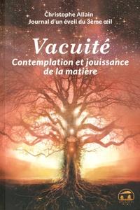 Christophe Allain - Journal d'un éveil du 3e oeil - Tome 3, Vacuité, contemplation et jouissance de la matière.