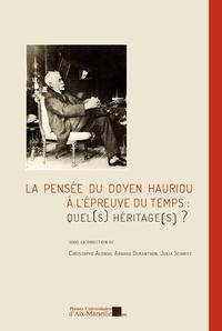 Christophe Alonso et Arnaud Duranthon - La pensée du doyen Hauriou à l'épreuve du temps : quel(s) héritage(s) ?.