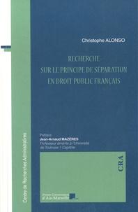 Christophe Alonso - Recherche sur le principe de séparation en droit public français.
