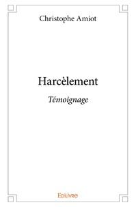 Christophe Amiot - Harcèlement - Témoignage.
