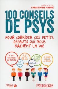 Christophe André et  Psychologies - 100 conseils de psys pour corriger ces petits travers qui nous gâchent la vie.