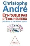 Christophe André - Et n'oublie pas d'être heureux - Abécédaire de psychologie positive.