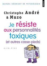Christophe André et  Muzo - Je résiste aux personnalités toxiques (et autres casse-pieds).