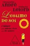 Christophe André et François Lelord - L'estime de soi - S'aimer pour mieux vivre avec les autres.