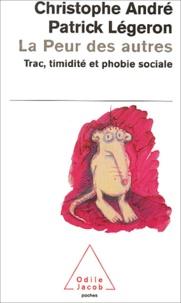 Christophe André - La peur des autres - Trac, timidité et phobie sociale.
