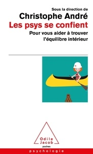 Christophe André - Les psys se confient - Pour vous aider à trouver l'équilibre intérieur.