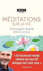 Christophe André et Anne Ducrocq - Méditations sur la vie.