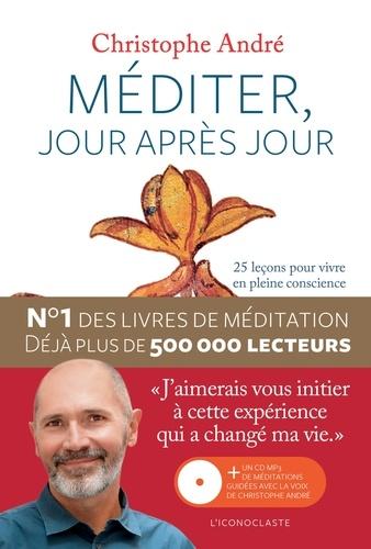 Christophe André - Méditer, jour après jour - 25 leçons pour vivre en pleine conscience. 1 CD audio