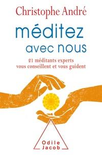 Christophe André - Méditez avec nous - 21 méditants experts vous conseillent et vous guident.