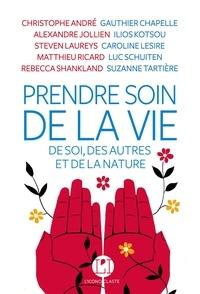 Christophe André et Gauthier Chapelle - Prendre soin de la vie - De soi, des autres et de la nature.