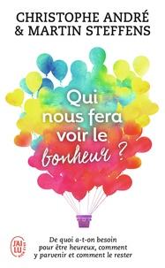 Christophe André et Martin Steffens - Qui nous fera voir le bonheur ? - De quoi a-t-on besoin pour être heureux, comment y parvenir et comment le rester.