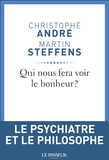 Christophe André et Martin Steffens - Qui nous fera voir le bonheur ?.
