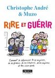 Christophe André et  Muzo - Rire et guérir - Comment se débarasser de ses angoisses, de ses phobies, de ses déprimes et des casse-pieds.