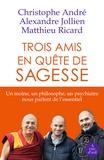 Christophe André et Alexandre Jollien - Trois amis en quête de sagesse - 2 volumes.