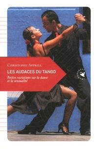 Christophe Apprill - Les audaces du tango - Petites variations sur la danse et la sensualité.