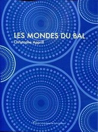 Christophe Apprill - Les mondes du bal.