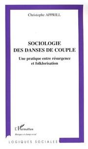 Christophe Apprill - Sociologie des danses de couple - Une pratique entre résurgence et floklorisation.