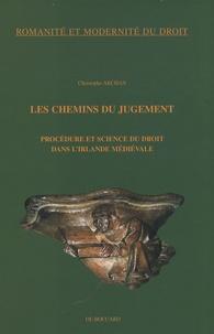Christophe Archan - Les chemins du jugement - Procédure et science du droit dans l'Irlande médiévale.