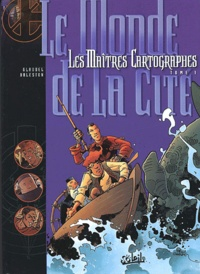 Christophe Arleston et Paul Glaudel - Les Maîtres Cartographes Tome 1 : Le Monde de la Cité.