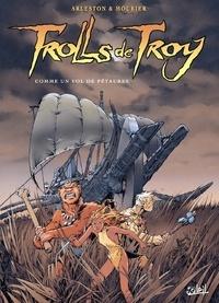 Christophe Arleston - Trolls de Troy Tome 03 : Comme un vol de Pétaures.