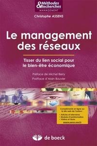 Christophe Assens - Le management des réseaux - Tisser du lien social pour le bien-être économique.