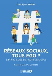 Christophe Assens - Réseaux sociaux : tous ego ? - Libre ou otage du regard des autres.