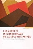 Christophe Aubertin et Xavier Latour - Les aspects internationaux de la sécurité privée.