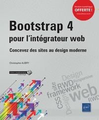Christophe Aubry - Bootstrap 4 pour l'intégrateur web - Concevez des sites au design moderne.
