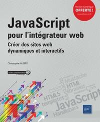 Christophe Aubry - Javascript pour l'intégrateur web - Créer des sites web dynamiques et interactifs.