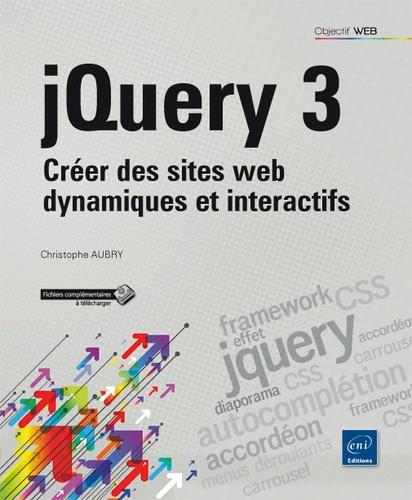 Christophe Aubry - jQuery 3 - Créer des sites web dynamiques et interactifs.