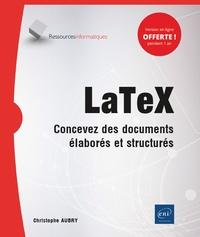Christophe Aubry - LaTex - Concevez des documents élaborés et structurés.