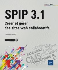 Christophe Aubry - Spip 3.1 - Créer et gérer des sites web collaboratifs.