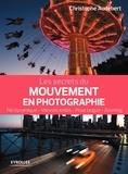 Christophe Audebert - Les secrets du mouvement en photographie - File dynamique, vitesses lentes, pose longue, zooming.