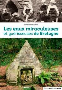 Christophe Auray - Les eaux miraculeuses et guérisseuses de Bretagne.