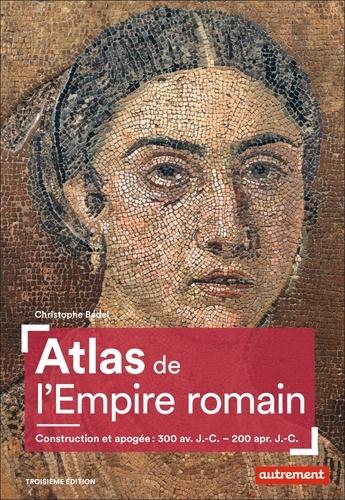 Atlas de l'Empire romain. Construction et apogée : 300 av. J.-C. - 200 apr. J.-C. 3e édition