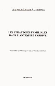Christophe Badel et Christian Settipani - Les stratégies familiales dans l'Antiquité tardive.