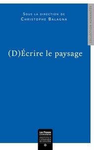 Christophe Balagna - (D)écrire le paysage - Actes du colloque des 6, 7 et 8 décembre 2018.