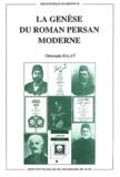 Christophe Balaÿ - La genèse du roman persan moderne.