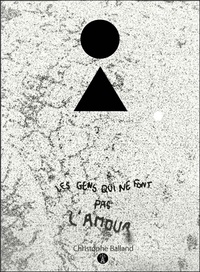 Christophe Balland - Les gens qui ne font pas l'amour - Extra short stories collection.